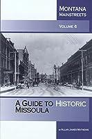 A Guide to Historic Missoula: Montana Mainstreets (Montana Mainstreets, V. 6)