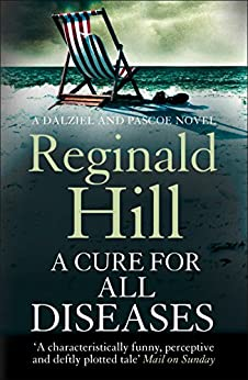 A Cure for All Diseases (Dalziel & Pascoe, Book 21) by [Hill, Reginald]