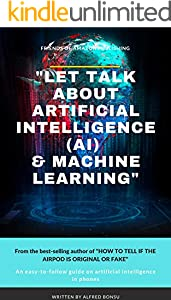 """LET TALK ABOUT ARTIFICIAL INTELLIGENCE (AI) & MACHINE LEARNING"": Artificial intelligence in phones (English Edition)"