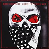 Caught in the Act: Live by Eric Church (2013-04-09)