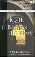 Tozer on Christian Leadership: A 366-Day Devotional