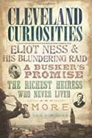 Cleveland Curiosities: Elliott Ness and His Blundering Raid, a Busker's Promise, the Richest Heiress Who Never Lived and More