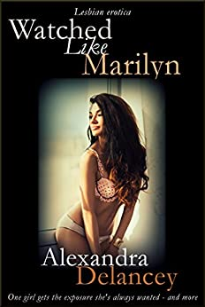 Watched Like Marilyn: Lesbian Erotica by [Delancey, Alexandra]