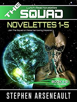 THE SQUAD 1-5: (Novelettes 1-5) (THE SQUAD Series Book 1) by [Arseneault, Stephen]