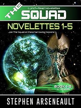 THE SQUAD 1-5: (Novelettes 1-5) by [Arseneault, Stephen]