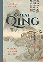 Great Qing: Painting in China 1644-1911 (China Program Books (Hardcover))