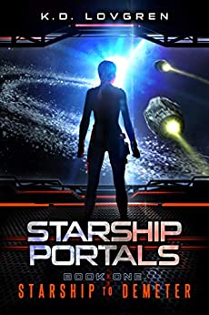 Starship to Demeter: A Suspense-Filled Science Fiction AI Adventure (Starship Portals Book 1) by [Lovgren, K.D.]