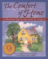 The Comfort of Home: An Illustrated Step-By-Step Guide for Caregivers