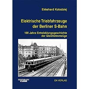 Elektrische Triebfahrzeuge der Berliner S-Bahn: 100 Jahre Entwicklungsgeschichte der Gleichstromzuege