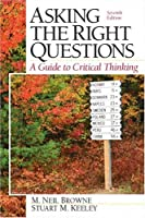 Asking the Right Questions: A Guide to Critical Thinking (7th Edition)