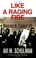 Like a Raging Fire: A Biography of Maurice N. Eisendrath