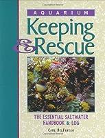Aquarium Keeping & Rescue: The Essential Saltwater Handbook & Log