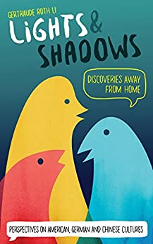 Lights & Shadows: Discoveries Away From Home: Perspectives on American, German and Chinese Cultures by [Li, Gertraude Roth]