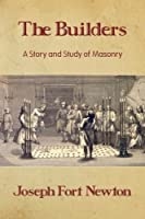 The Builders: A Story and Study of Masonry