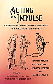 Acting on Impulse – Contemporary Short Stories by Georgette Heyer by [Heyer, Georgette, Kloester, Jennifer, Hyland, Rachel]
