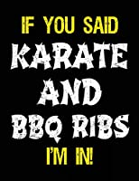 If You Said Karate And BBQ Ribs I'm In: Blank Sketch, Draw and Doodle Book