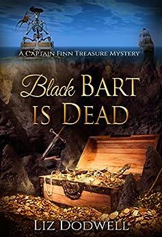Black Bart is Dead: A Captain Finn Treasure Mystery (Captain Finn Treasure Mysteries Book 2) by [Dodwell, Liz]