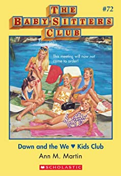 The Baby-Sitters Club #72: Dawn and the We Love Kids Club (Baby-sitters Club (1986-1999)) by [Martin,Ann M., Martin, Ann M.]