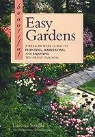 Beautiful Easy Gardens: A Week-By-Week Guide to Planting, Harvesting, and Enjoying Ten Great Gardens