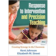 Response to Intervention and Precision Teaching: Creating Synergy in the Classroom