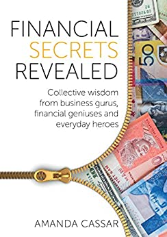 Financial Secrets Revealed: Collective Wisdom from Business Gurus, Financial Geniuses and Everyday Heroes by [Cassar, Amanda ]