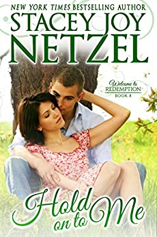 Hold On To Me (Welcome To Redemption Book 8) by [Netzel, Stacey Joy]