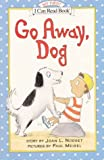Go Away, Dog (My First I Can Read Book)