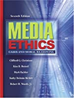 Media Ethics: Cases and Moral Reasoning (7th Edition)