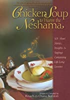 Chicken Soup to Warm the Neshama: 101 Short Stories, Insights & Sayings Containing Life-Long Lessons
