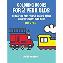 Coloring Books for 2 Year Olds: A coloring book for toddlers with thick outlines for easy coloring: with pictures of trains, cars, planes, trucks, boats, lorries and other modes of transport