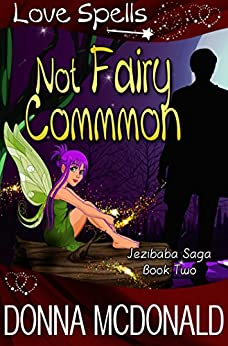 Not Fairy Common: Love Spells (Jezibaba Saga Book 2) by [McDonald, Donna, Spells, Love]