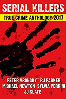 [Parker PhD, RJ, Newton, Michael, Slate, JJ, Perinni, Sylvia]の4th SERIAL KILLERS True Crime Anthology (Annual True Crime Collection) (English Edition)