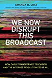 Cover of We Now Disrupt This Broadcast: How Cable Transformed Television and the Internet Revolutionized It All