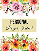 Personal Prayer Journal: Nice Floral Arranging Design Prayer Journal with Calendar 2018-2019, Dialy Guide for Prayer, Praise and Thanks Workbook: Size 8.5x11 Inches Extra Large Made in USA
