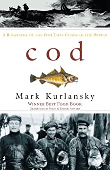Cod: A Biography of the Fish That Changed the World by [Kurlansky, Mark]