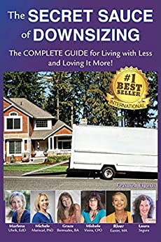 The Secret Sauce of Downsizing: The Complete Guide for Living with Less and Loving It More by [Uhrik, Dr. Marlena E, Mariscal, Michele, Vieira, Mishele, Bermudes, Grace, Easter, River, Segura, Laura]