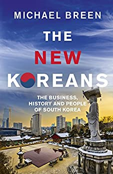 [Breen, Michael]のThe New Koreans: The Business, History and People of South Korea (English Edition)