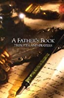 A Father's Book Tributes and Prayers