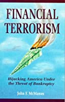Financial Terrorism: Hijacking America Under the Threat
