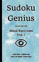 Sudoku Genius Mind Exercises Volume 1: Coleville, California State of Mind Collection