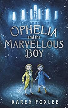 Ophelia and The Marvellous Boy by [Foxlee, Karen]