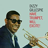 Have Trumpet Will Excite by DIZZY GILLESPIE (2015-05-03)