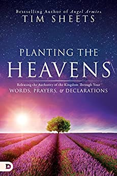 Planting the Heavens: Releasing the Authority of the Kingdom Through Your Words, Prayers, and Declarations by [Sheets, Tim]