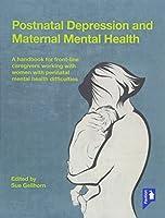 Postnatal Depression and Maternal Mental Health by Sue Gellhorn(2016-06-03)