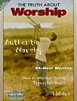 The Truth about Worship (Core Belief Bible Study)