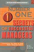 The Number One Secrets of Successful Managers: Everything You Need to Know About Managing Others