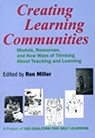 Creating Learning Communities: Models, Resources, and New Ways of Thinking About Teaching and Learning (Foundations of Holistic Education)