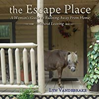 the Escape Place: A Woman's Guide to Running Away from Home Without Leaving
