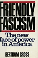 Friendly Fascism, the New Face of Power in America
