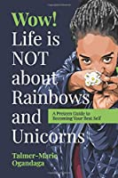Wow! Life is NOT about Rainbows and Unicorns: A Preteen Guide to Becoming Your Best Self